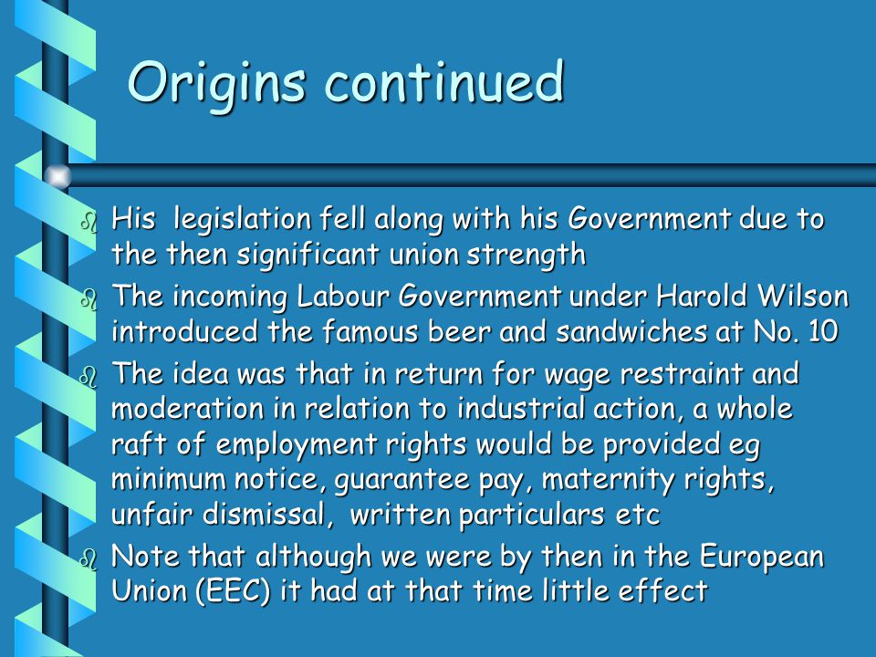 Origins continued  His legislation fell along with his Government due to the then significant union strength  The incoming Labour Government under Harold Wilson introduced the famous beer and sandwiches at No.
