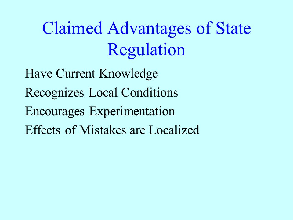 Claimed Advantages of State Regulation Have Current Knowledge Recognizes Local Conditions Encourages Experimentation Effects of Mistakes are Localized