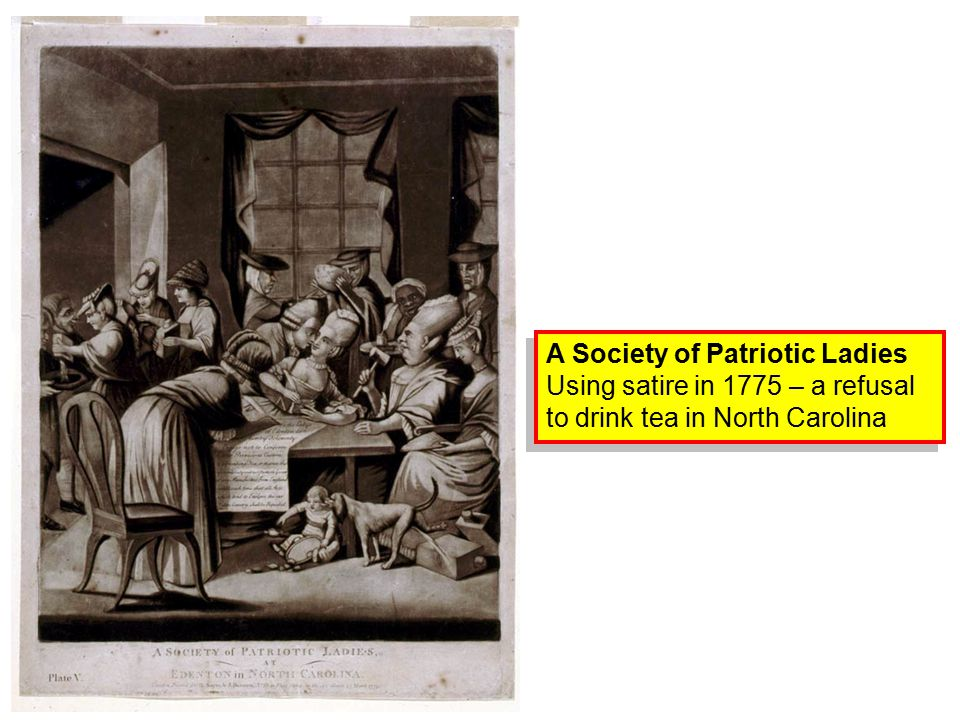 A Society of Patriotic Ladies Using satire in 1775 – a refusal to drink tea in North Carolina A Society of Patriotic Ladies Using satire in 1775 – a r