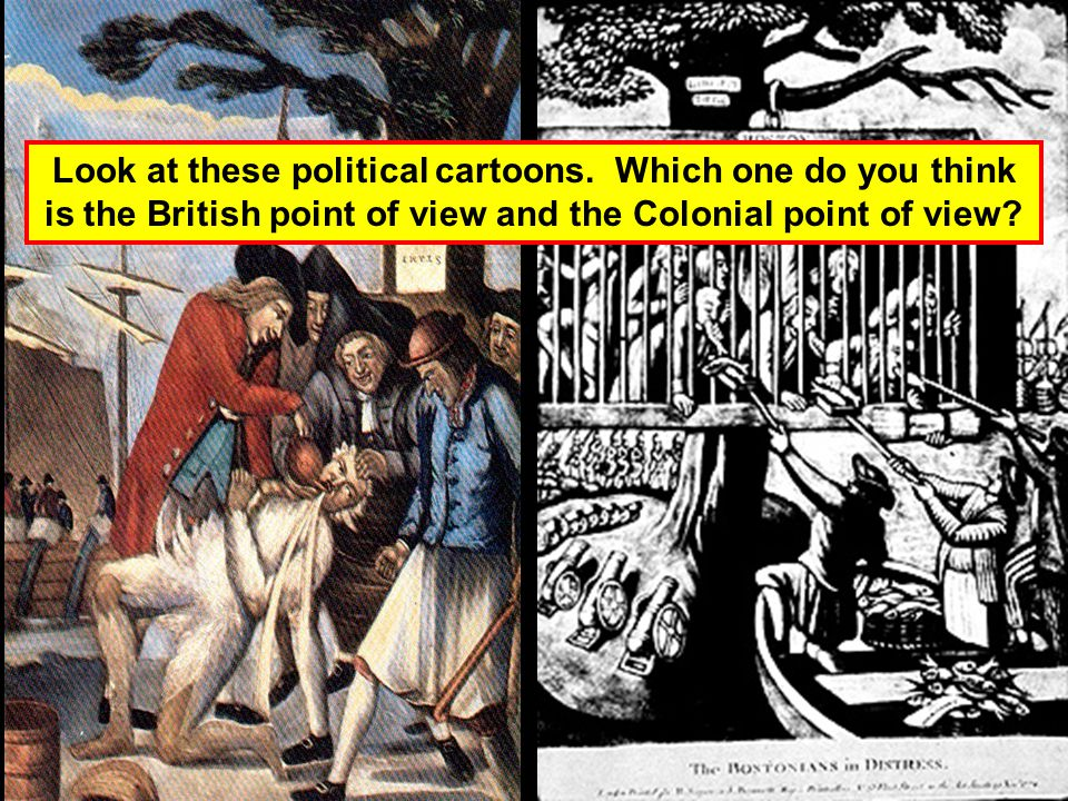 Look at these political cartoons. Which one do you think is the British point of view and the Colonial point of view?