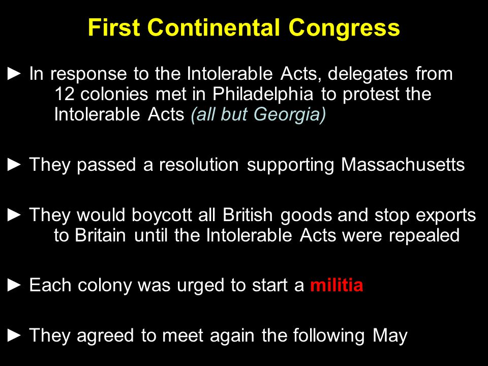 ► In response to the Intolerable Acts, delegates from 12 colonies met in Philadelphia to protest the Intolerable Acts (all but Georgia) ► They passed