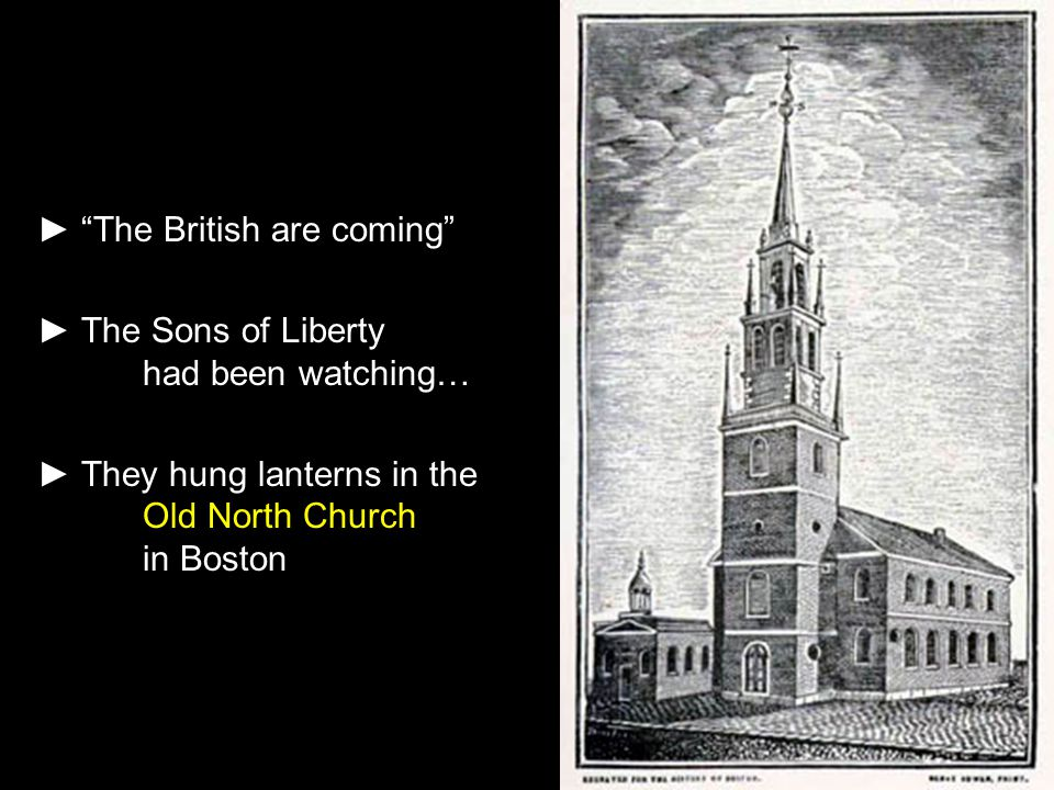 "► ""The British are coming"" ► The Sons of Liberty had been watching… ► They hung lanterns in the Old North Church in Boston"