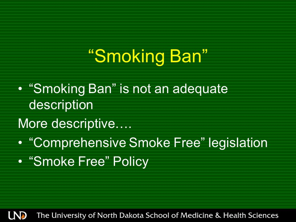 Smoking Ban Smoking Ban is not an adequate description More descriptive….