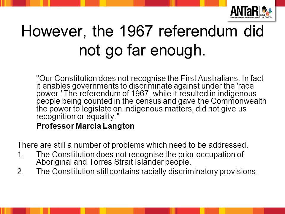 However, the 1967 referendum did not go far enough.