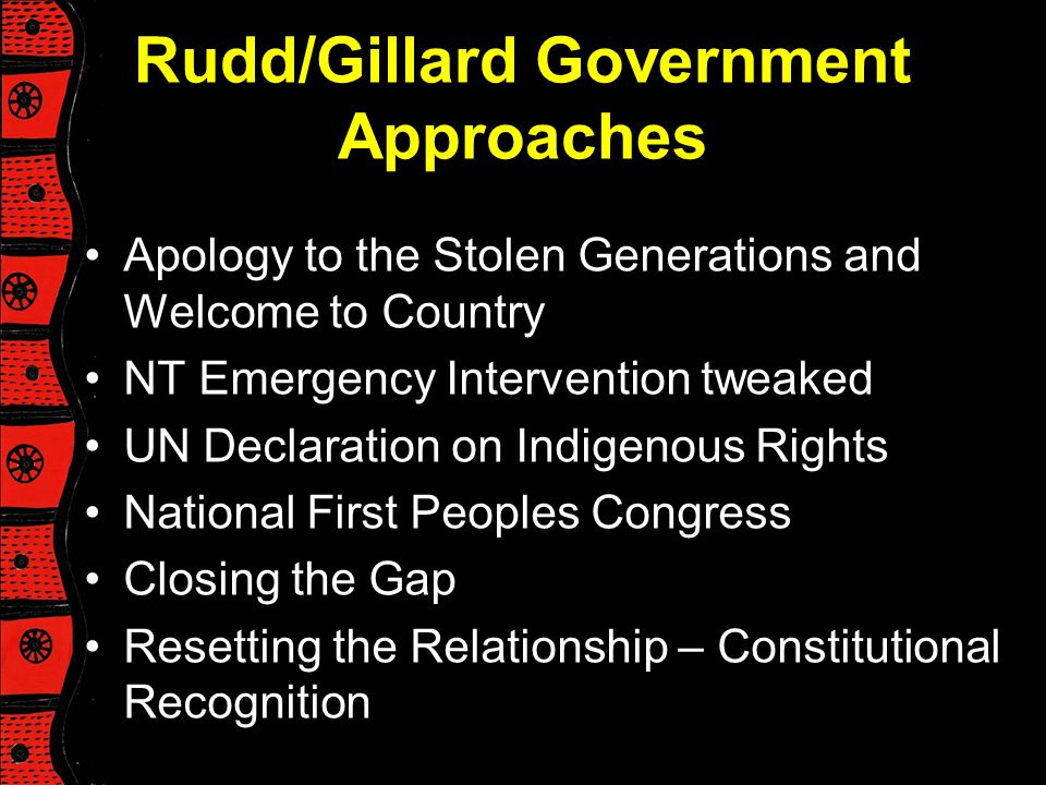 Rudd/Gillard Government Approaches Apology to the Stolen Generations and Welcome to Country NT Emergency Intervention tweaked UN Declaration on Indige