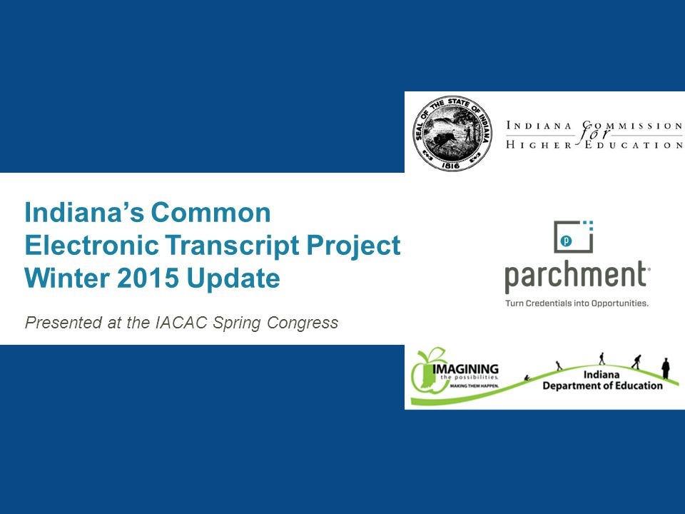 Focus on Three Imperatives Indiana's Common Electronic Transcript Project Winter 2015 Update Presented at the IACAC Spring Congress