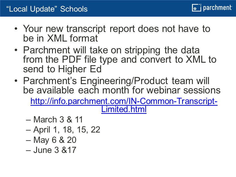 Focus on Three Imperatives Your new transcript report does not have to be in XML format Parchment will take on stripping the data from the PDF file ty