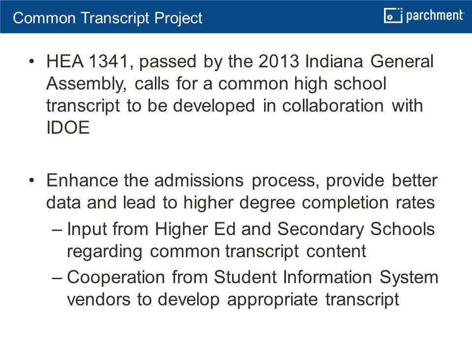 Focus on Three Imperatives HEA 1341, passed by the 2013 Indiana General Assembly, calls for a common high school transcript to be developed in collabo