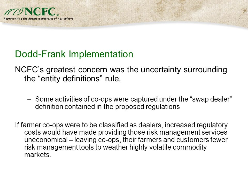 Dodd-Frank Implementation NCFC's greatest concern was the uncertainty surrounding the entity definitions rule.