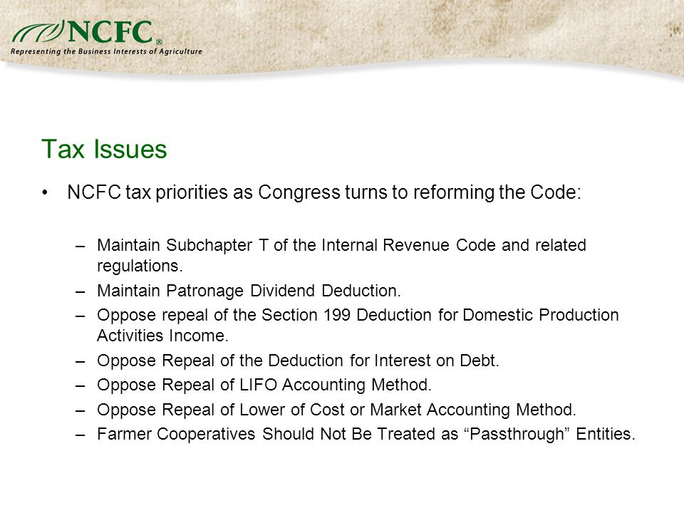 Tax Issues NCFC tax priorities as Congress turns to reforming the Code: –Maintain Subchapter T of the Internal Revenue Code and related regulations.
