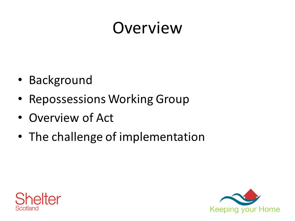 Overview Background Repossessions Working Group Overview of Act The challenge of implementation