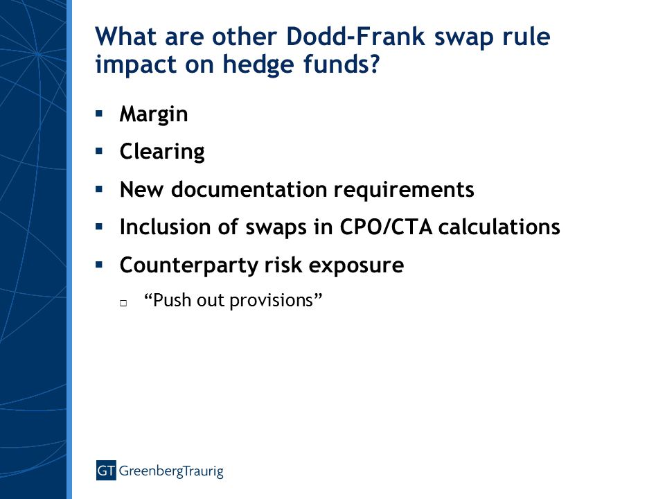 What are other Dodd-Frank swap rule impact on hedge funds?  Margin  Clearing  New documentation requirements  Inclusion of swaps in CPO/CTA calcul