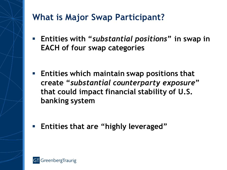 """What is Major Swap Participant?  Entities with """"substantial positions"""" in swap in EACH of four swap categories  Entities which maintain swap positio"""