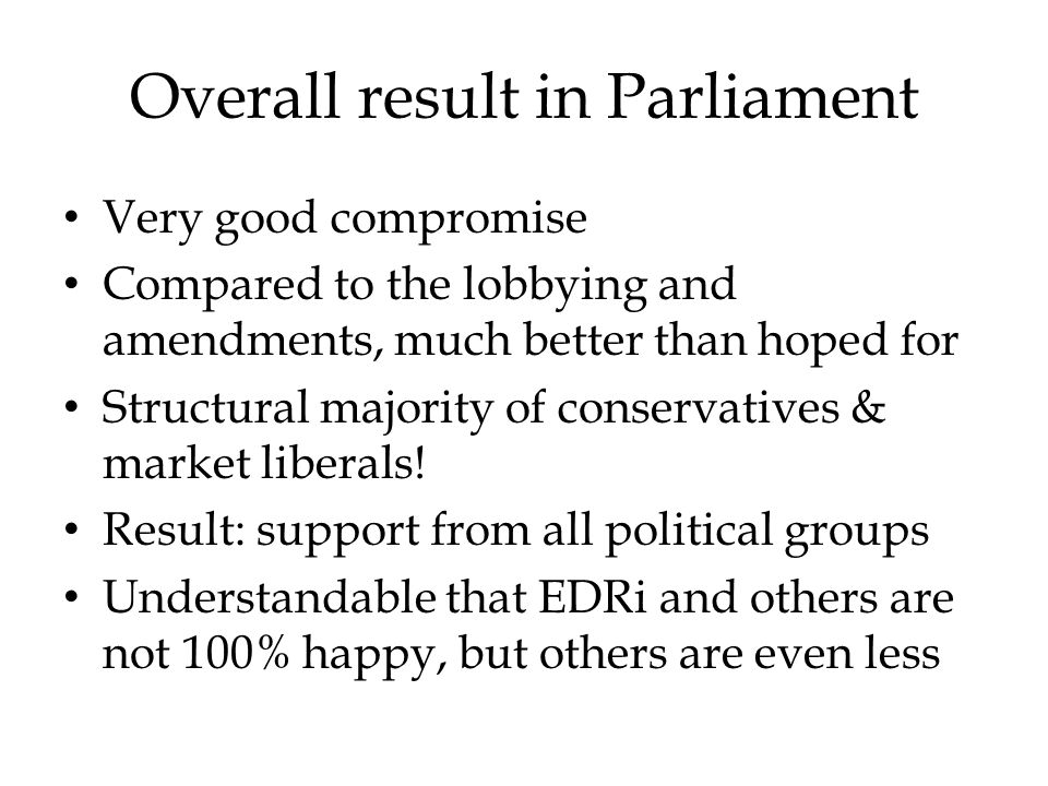 Overall result in Parliament Very good compromise Compared to the lobbying and amendments, much better than hoped for Structural majority of conservatives & market liberals.