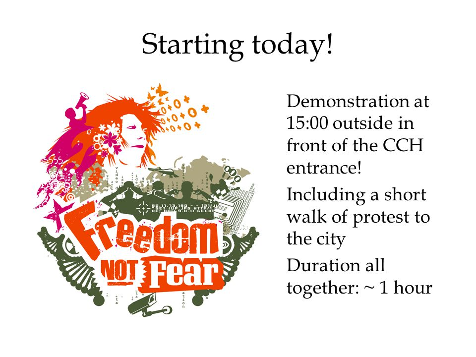 Starting today. Demonstration at 15:00 outside in front of the CCH entrance.