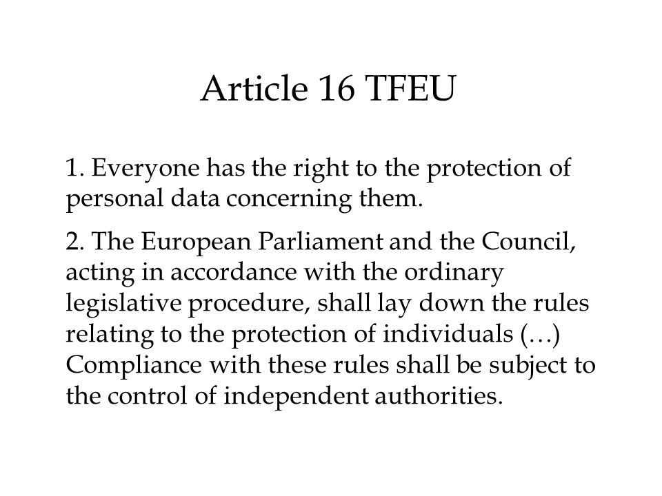 Article 16 TFEU 1. Everyone has the right to the protection of personal data concerning them.