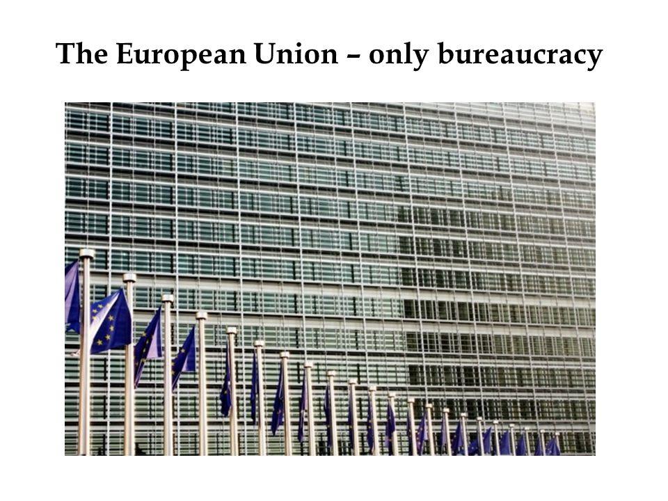 The European Union – only bureaucracy