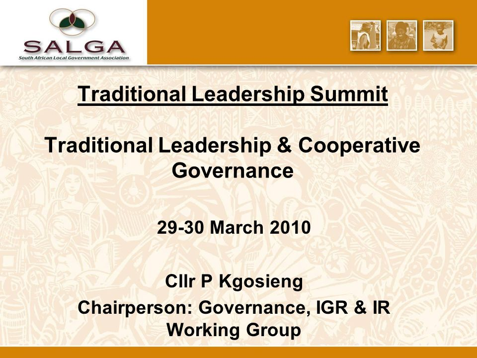 Traditional Leadership Summit Traditional Leadership & Cooperative Governance 29-30 March 2010 Cllr P Kgosieng Chairperson: Governance, IGR & IR Working Group