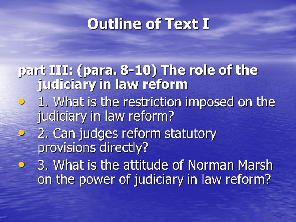 Outline of Text I part III: (para. 8-10) The role of the judiciary in law reform 1.