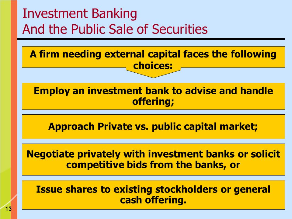 13 Employ an investment bank to advise and handle offering; Approach Private vs.