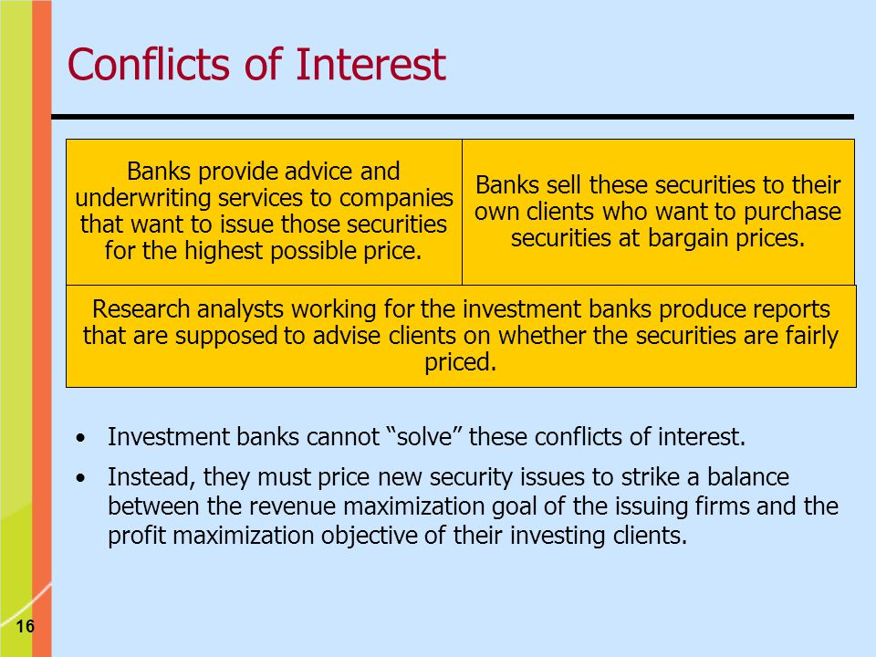 16 Conflicts of Interest Investment banks cannot solve these conflicts of interest.