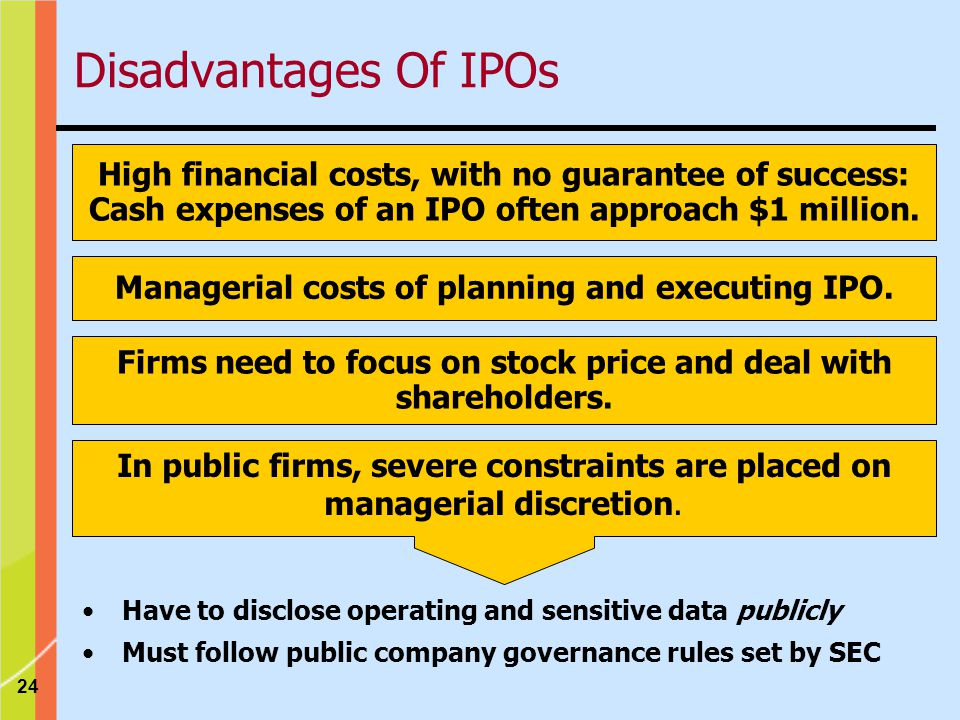 24 High financial costs, with no guarantee of success: Cash expenses of an IPO often approach $1 million.
