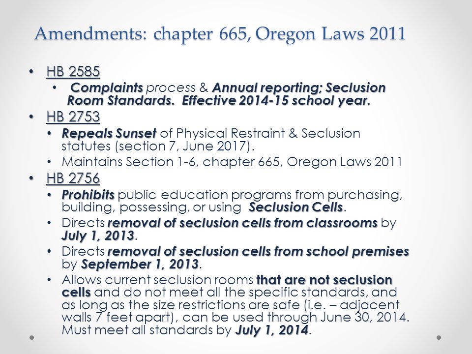 Amendments: chapter 665, Oregon Laws 2011 HB 2585 HB 2585 ComplaintsAnnual reporting; Seclusion Room Standards.