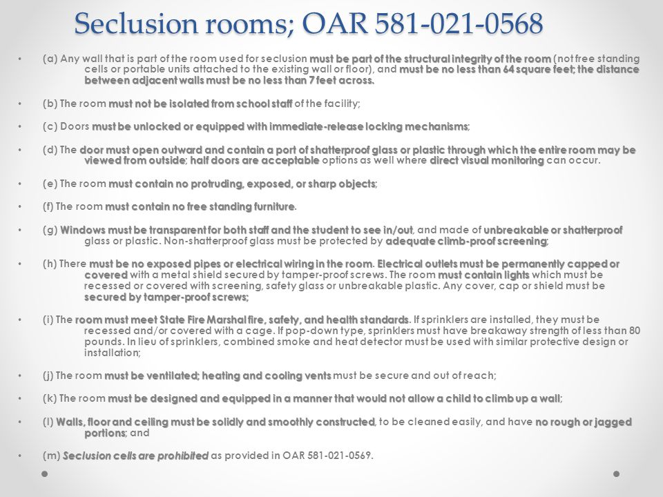 Seclusion rooms; OAR 581-021-0568 must be part of the structural integrity of the room must be no less than 64 square feet; the distance between adjacent walls must be no less than 7 feet across.
