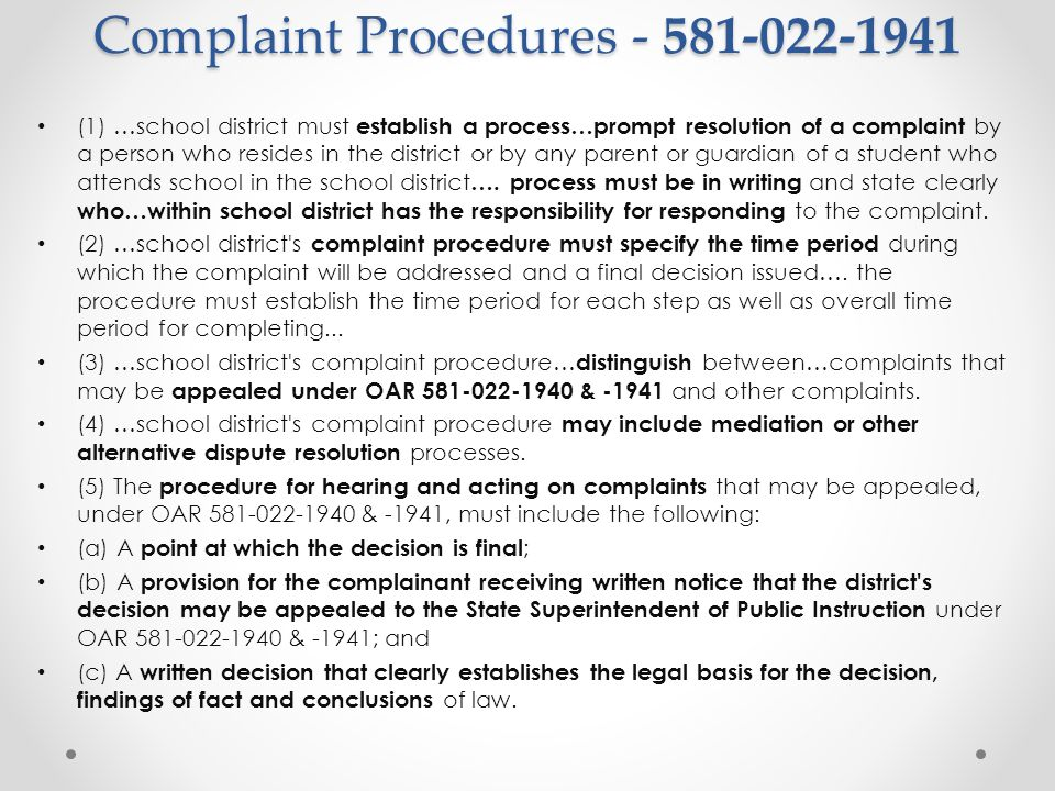 Complaint Procedures - 581-022-1941 (1) …school district must establish a process…prompt resolution of a complaint by a person who resides in the district or by any parent or guardian of a student who attends school in the school district ….