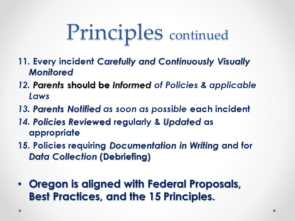 Principles continued Carefully and Continuously Visually Monitored 11.