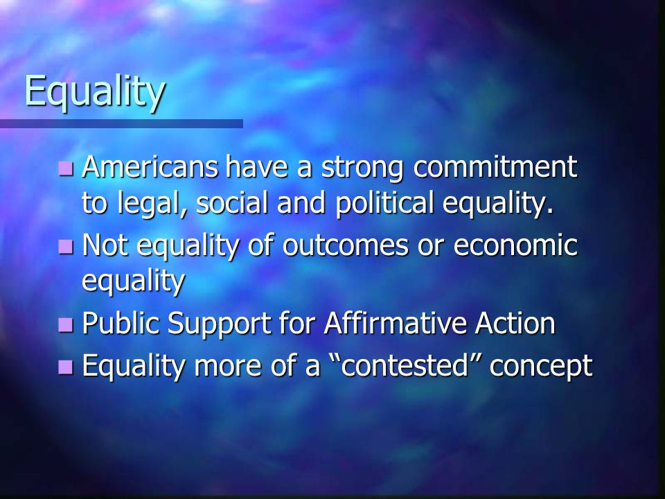 Equality Americans have a strong commitment to legal, social and political equality. Americans have a strong commitment to legal, social and political