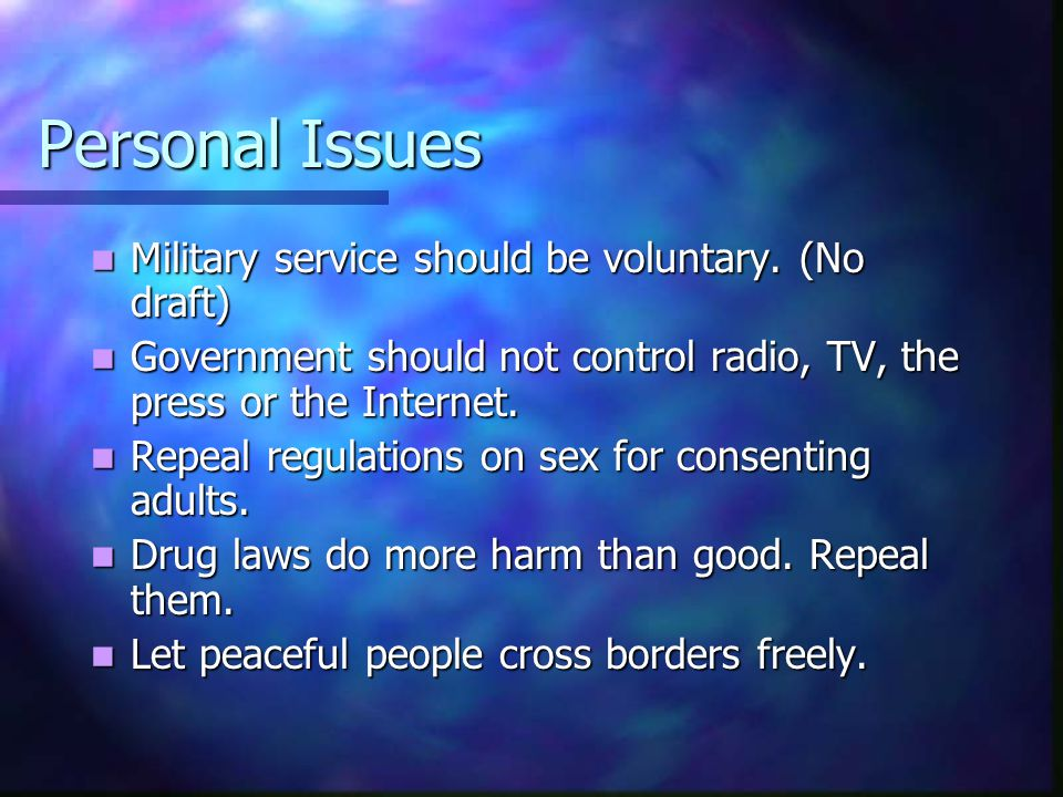 Personal Issues Military service should be voluntary. (No draft) Military service should be voluntary. (No draft) Government should not control radio,