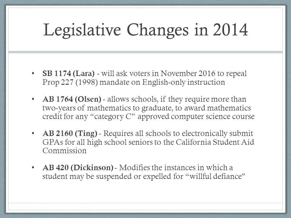 Legislative Changes in 2014 SB 1174 (Lara) - will ask voters in November 2016 to repeal Prop 227 (1998) mandate on English-only instruction AB 1764 (O