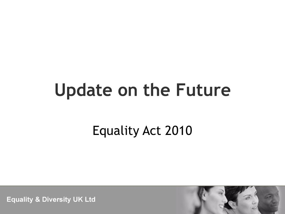 Update on the Future Equality Act 2010