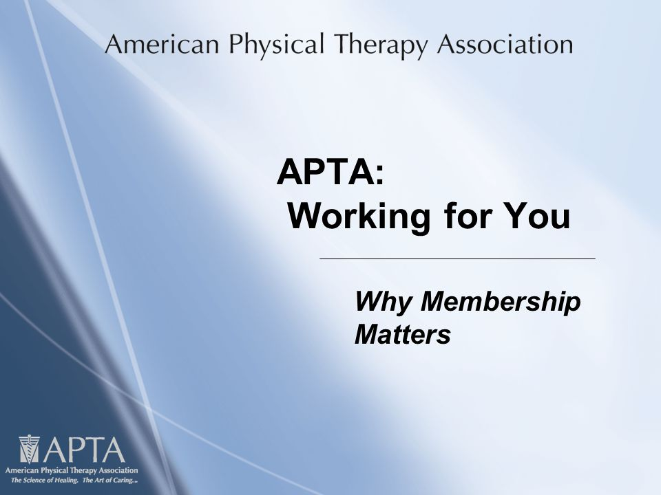 APTA: Working for You Why Membership Matters