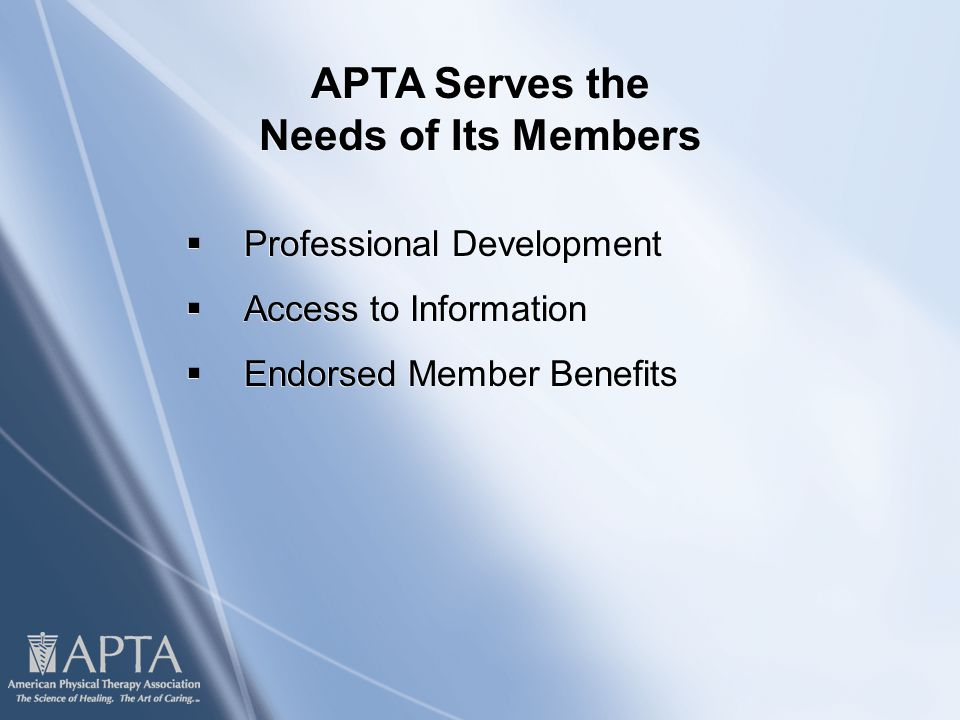  Professional Development  Access to Information  Endorsed Member Benefits  Professional Development  Access to Information  Endorsed Member Benefits APTA Serves the Needs of Its Members