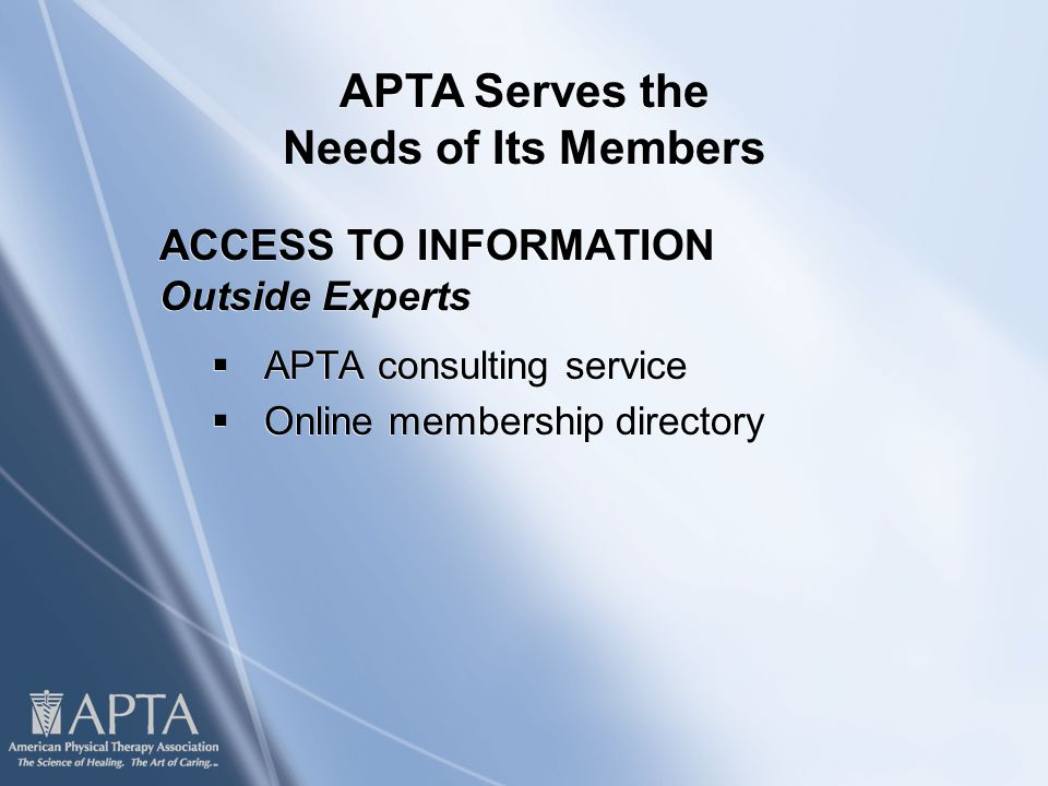 ACCESS TO INFORMATION Outside Experts  APTA consulting service  Online membership directory ACCESS TO INFORMATION Outside Experts  APTA consulting service  Online membership directory APTA Serves the Needs of Its Members
