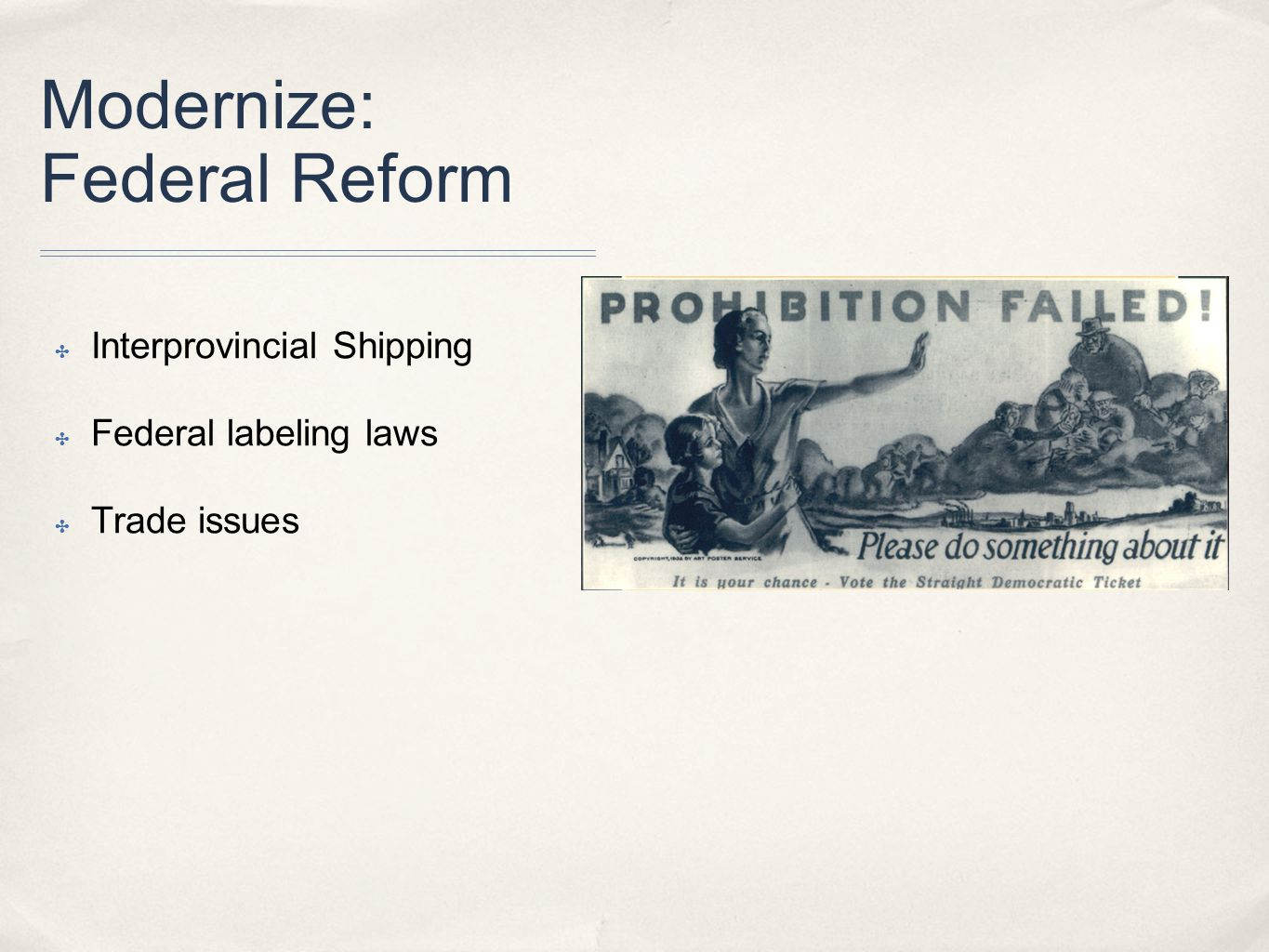 Modernize: Federal Reform ✤ Interprovincial Shipping ✤ Federal labeling laws ✤ Trade issues