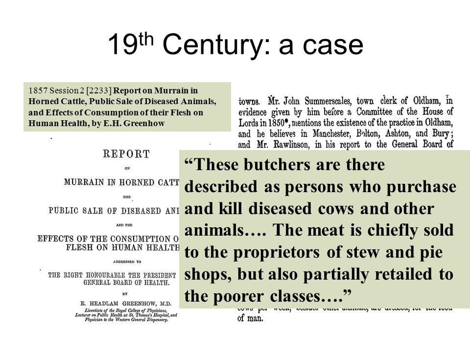 19 th Century: a case 1857 Session 2 [2233] Report on Murrain in Horned Cattle, Public Sale of Diseased Animals, and Effects of Consumption of their Flesh on Human Health, by E.H.