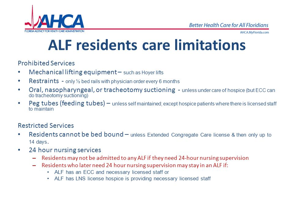 ALF residents care limitations Prohibited Services Mechanical lifting equipment – such as Hoyer lifts Restraints - only ½ bed rails with physician ord