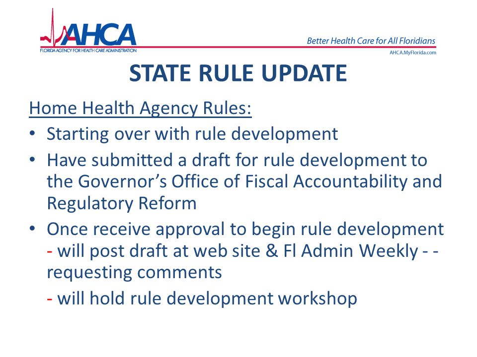 STATE RULE UPDATE Home Health Agency Rules: Starting over with rule development Have submitted a draft for rule development to the Governor's Office o