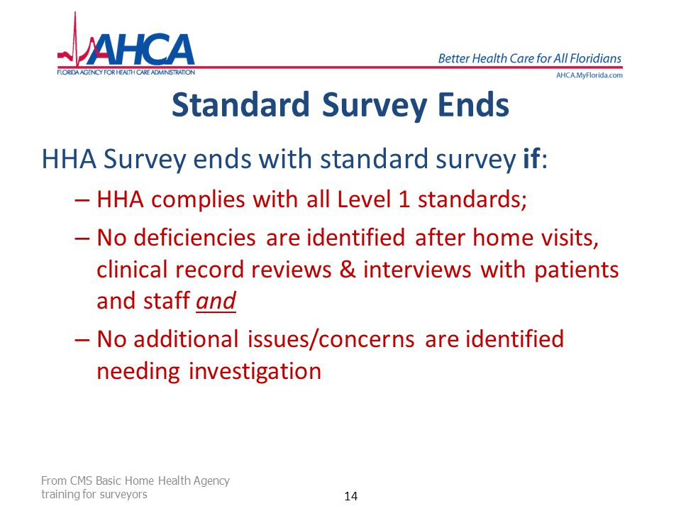 Standard Survey Ends HHA Survey ends with standard survey if: – HHA complies with all Level 1 standards; – No deficiencies are identified after home v