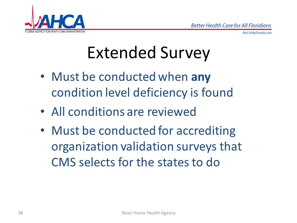 38 Extended Survey Must be conducted when any condition level deficiency is found All conditions are reviewed Must be conducted for accrediting organi