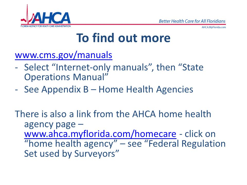 "To find out more www.cms.gov/manuals -Select ""Internet-only manuals"", then ""State Operations Manual"" -See Appendix B – Home Health Agencies There is a"