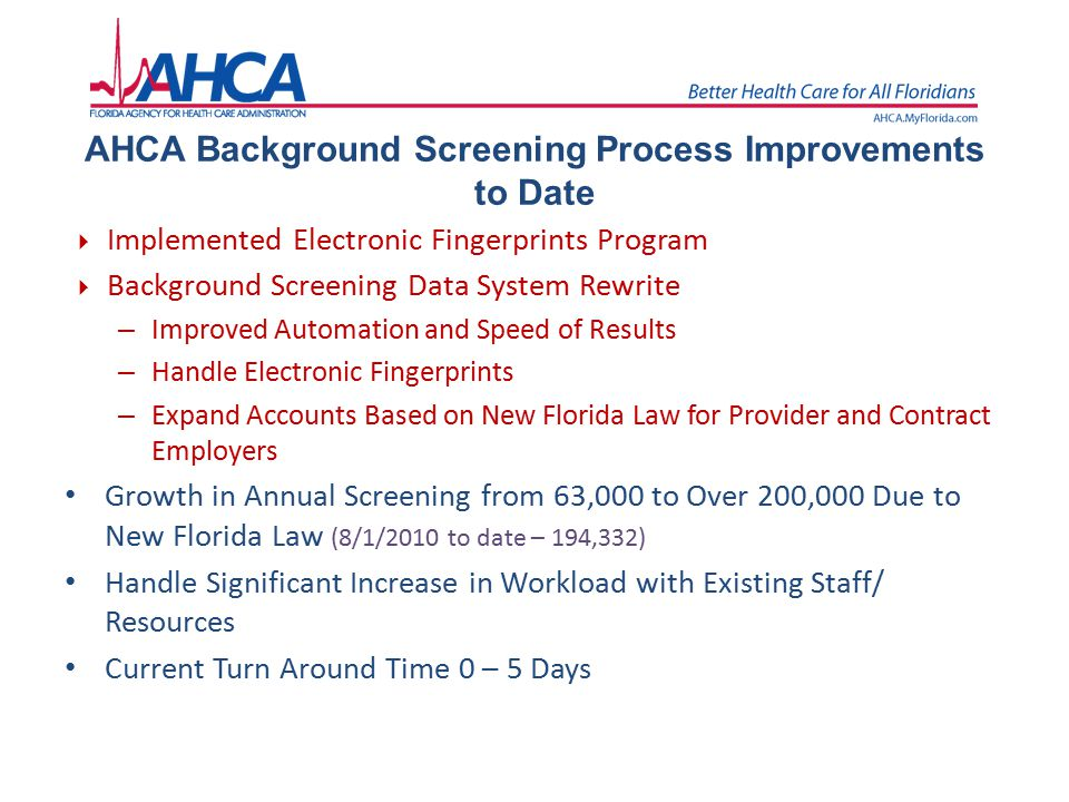 AHCA Background Screening Process Improvements to Date  Implemented Electronic Fingerprints Program  Background Screening Data System Rewrite – Impr