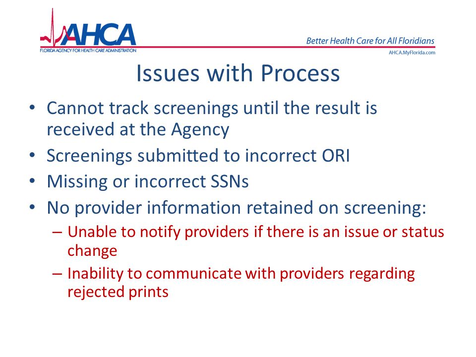Issues with Process Cannot track screenings until the result is received at the Agency Screenings submitted to incorrect ORI Missing or incorrect SSNs