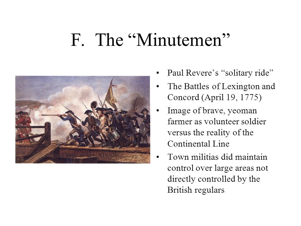 """F. The """"Minutemen"""" Paul Revere's """"solitary ride"""" The Battles of Lexington and Concord (April 19, 1775) Image of brave, yeoman farmer as volunteer sold"""