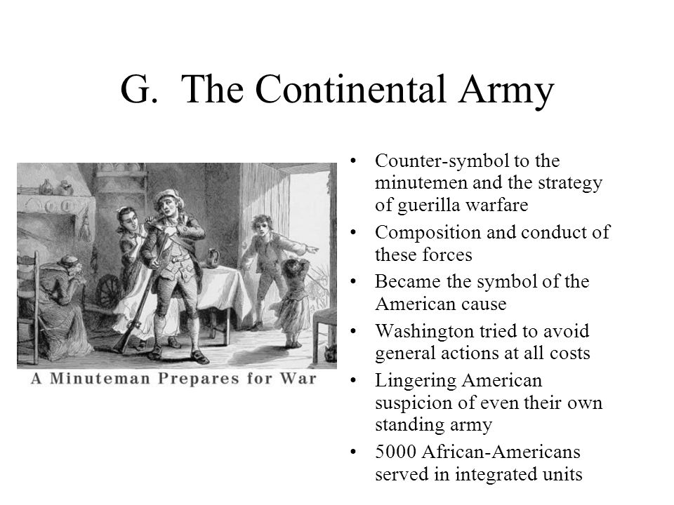 G. The Continental Army Counter-symbol to the minutemen and the strategy of guerilla warfare Composition and conduct of these forces Became the symbol