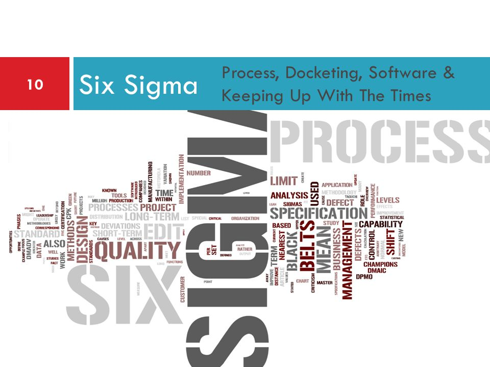 Process, Docketing, Software & Keeping Up With The Times Six Sigma 10