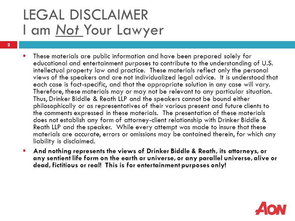 LEGAL DISCLAIMER I am Not Your Lawyer 2  These materials are public information and have been prepared solely for educational and entertainment purpo